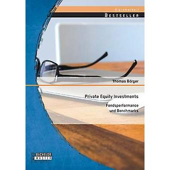 Private Equity Investments Fondsperformance und Benchmarks by Brger & Thomas