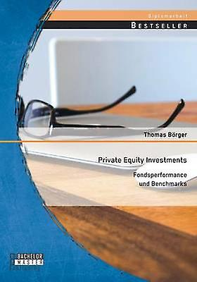 Private Equity Investments Fondsperforhommece und Benchmarks by Brger & Thomas