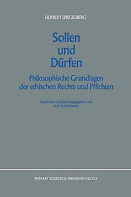 Sollen und Drfen  Philosophische Grundlagen der ethischen Rechte und Pflichten by Spiejauneerg & E.