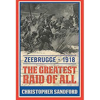 Zeebrugge - le plus grand Raid de tous par Christopher Sandford - 9781612