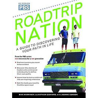 Roadtrip Nation - A Guide to Discovering Your Path in Life by Nathan G