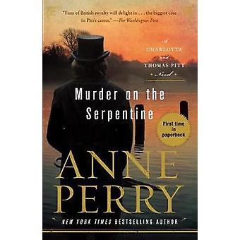Murder on the Serpentine - A Charlotte and Thomas Pitt Novel by Anne P