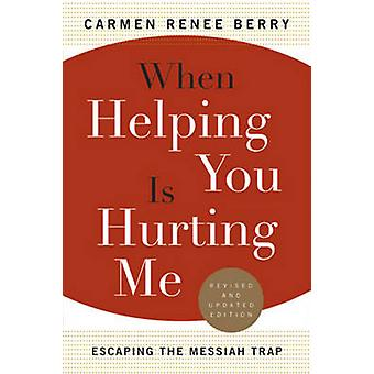 When Helping You is Hurting ME - Escaping the Messian Trap by Carmen R