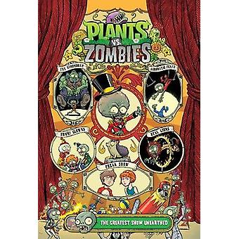 Plants Vs. Zombies Volume 9 - The Greatest Show Unearthed by Paul Tobi