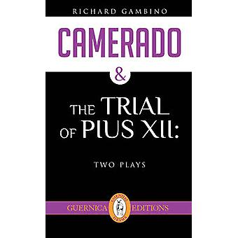 Camerado & The Trial of Pius XII - Two Plays by Richard Gambino - 9781