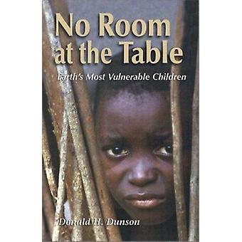 No Room at the Table - Earth`s Most Vulnerable Children by Donald H. D