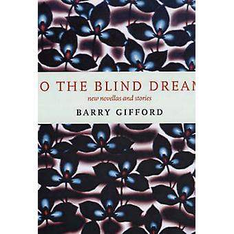 Do the Blind Dream? - New Novellas and Stories by Barry Gifford - 9781