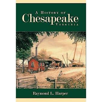 A History of Chesapeake - Virginia by Raymond L Harper - 978159629351