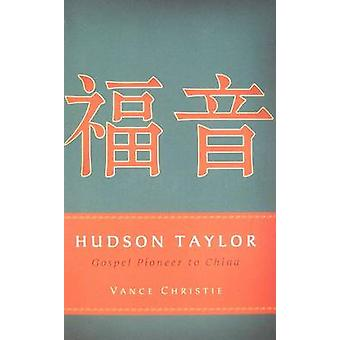 Hudson Taylor - Gospel Pioneer to China by Vance Christie - 9781596382
