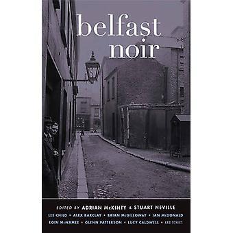 Belfast Noir by Adrian McKinty - Stuart Neville - 9781617752919 Book