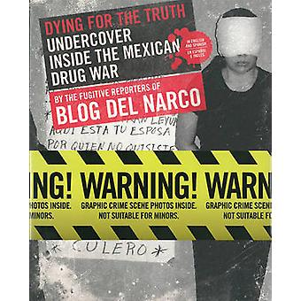 Dying for the Truth - Undercover Inside the Mexican Drug War by the Fu