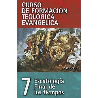 Escatologia Final de los Tiempos by Jose Grau - 9788482678511 Book