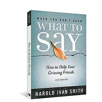 When You Don't Know What to Say - 2nd Edition - How to Help Your Griev