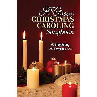 A Classic Christmas Caroling Songbook - 30 Sing Along Favorites by Hen