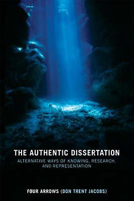 The Authentic Dissertation by Donald Trent Jacobs