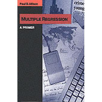 Mehrfache Regression A Primer von Allison & Paul D.