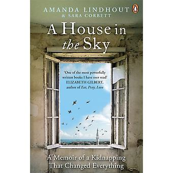 A House in the Sky: A Memoir of a Kidnapping That Changed Everything (Paperback) by Lindhout Amanda Corbett Sara