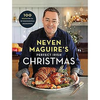 Neven Maguire's Perfect Irish Christmas - 100 Recipes for all of your