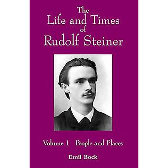 The Life and Times of Rudolf Steiner - v. 1 - People and Places by Emil
