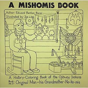A Mishomis Book - a History-Coloring Book of the Ojibway Indians - Boo