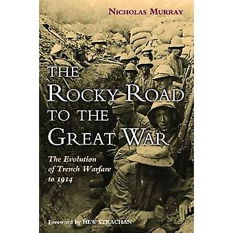 The Rocky Road to the Great War - The Evolution of Trench Warfare to 1