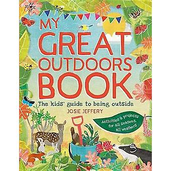 My Great Outdoors Book - The Kids' Guide to Being Outside by Josie Jef