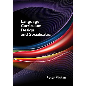 Language Curriculum Design and Socialisation by Peter Mickan - 978184