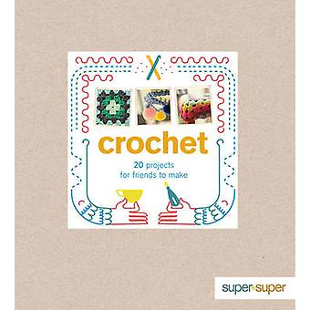 Crochet - 20 Projects for Friends to Make by Claire Culley - Amy Phipp