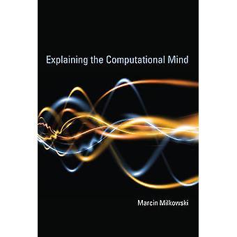 Forklare beregningsorientert sinnet av Marcin Milkowski - 9780262018869