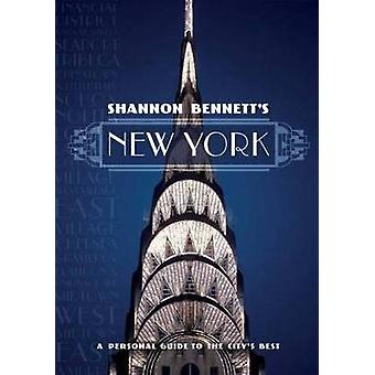 Shannon Bennett's New York - A Personal Guide to the City's Best by Sh