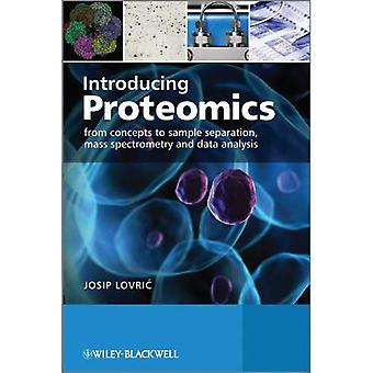 Introducing Proteomics: From Concepts to Sample Separation, Mass Spectrometry and Data Analysis