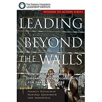 Leading Beyond the Walls: How High-performing Organizations Collaborate for Shared Success (JB Leader to Leader Institute/PF Drucker Foundation)