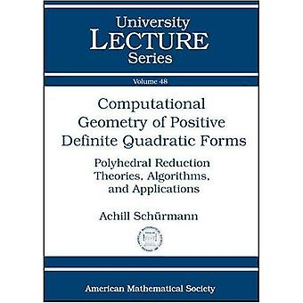Computational Geometry of Positive Definite Quadratic Forms: Polyhedral Reduction Theories, Algorithms, and Applications (University Lecture Series)