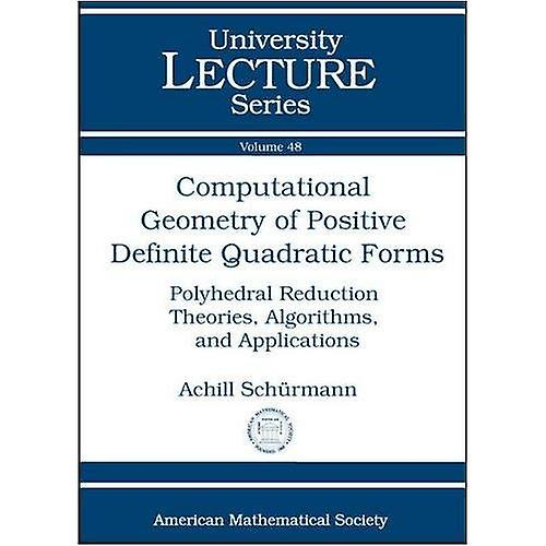 Computational Geometry of Positive Definite Quadratic Forms  Polyhedral rougeuction Theories, Algorithms, and Applications (University Lecture Series)