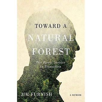 Toward a Natural Forest: The Forest Service in Transition, A Memoir