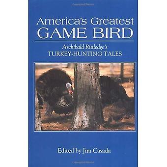 Plus grands oiseaux de l'Amérique: récits de chasse de Archibald Rutledge Turquie