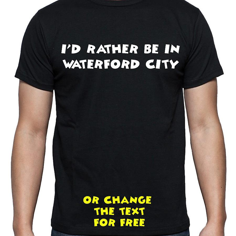 I'd Rather Be In Waterford city Black Hand Printed T shirt