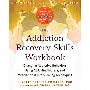 The Addiction Recovery Skills Workbook: Changing Addictive Behaviors Using CBT, Mindfulness, and Motivational...