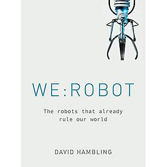 WE: ROBOT: The robots that� already rule our world