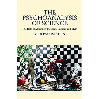Psychoanalysis of Science: The Role of Metaphor, Paraprax, Lacunae and Myth