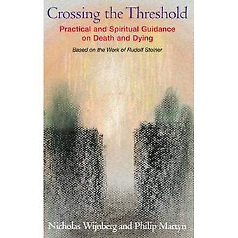 Crossing the Threshold: Practical and Spiritual Guidance on Death and Dying, Based on the Work of Rudolf Steiner