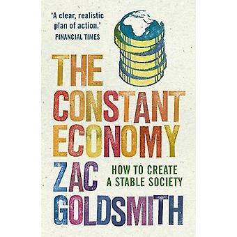 The Constant Economy How to Create a Stable Society von Zac Goldsmith