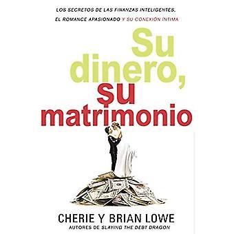 Su Dinero, Su Matrimonio: Los Secretos de Las Finanzas Inteligentes, El Romance Apasionado Y Su Conexi n ntima