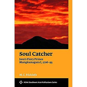 Soul Catcher: Java's Fiery Prince Mangkunagara I, 1726-95: 2018 (ASAA Southeast Asia series)