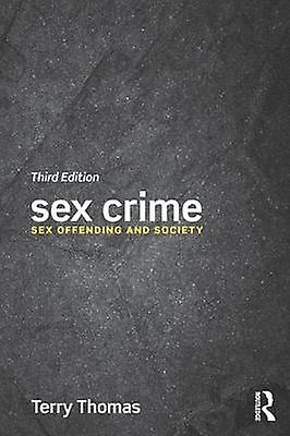 Sex Crime  Sex offending and society by Thomas & Terry