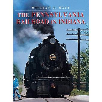 Le Pennsylvania Railroad en Indiana par Watt & J. William