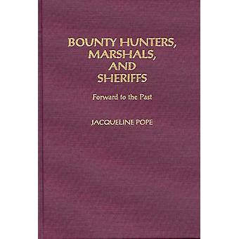Bounty Hunters Marshals and Sheriffs Forward to the Past by Pope & Jacqueline
