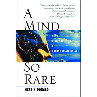 A Mind So Rare The Evolution of Human Consciousness by Donald & Merlin