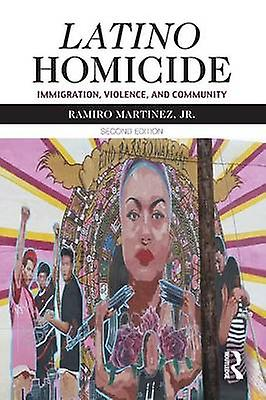 Latino Homicide  Immigration Violence and Community by Martinez & Jr. & Ramiro