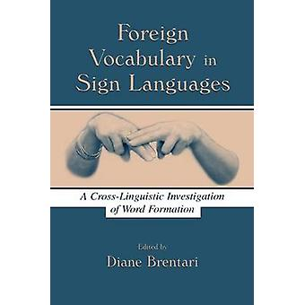 Foreign Vocabulary in Sign Languages  A CrossLinguistic Investigation of Word Formation by Brentari & Diane
